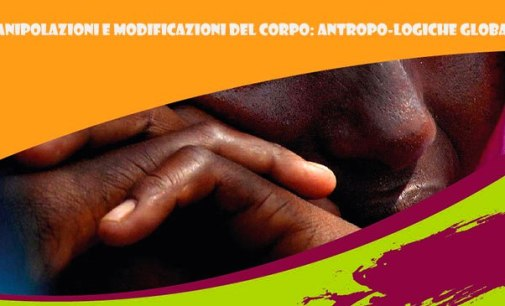Manipolazioni e modificazioni del corpo: antropo-logiche globali
